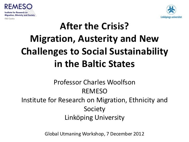 After the Crisis?  Migration, Austerity and NewChallenges to Social Sustainability       in the Baltic States            P...