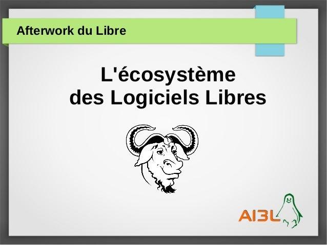 Afterwork du Libre L'écosystème des Logiciels Libres