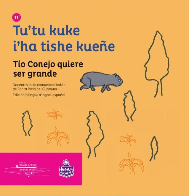 Tu'tu kuke i'ha tishe kueñe Tío Conejo quiere ser grande DOCENTES DE LA COMUNIDAD KOFÁN DE SANTA ROSA DEL GUAMUEZ