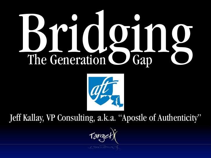 Bridging     The Generation                             Text                                      GapJeff Kallay, VP Consu...