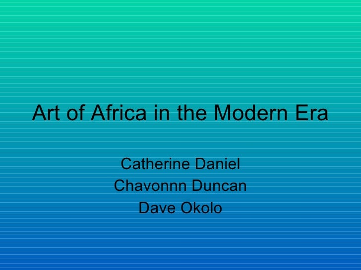 Art of Africa in the Modern Era Catherine Daniel Chavonnn Duncan Dave Okolo
