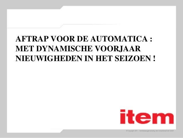 © Copyright 2011 – Vertriebswegemarketing item Industrietechnik GmbH AFTRAP VOOR DE AUTOMATICA : MET DYNAMISCHE VOORJAAR N...
