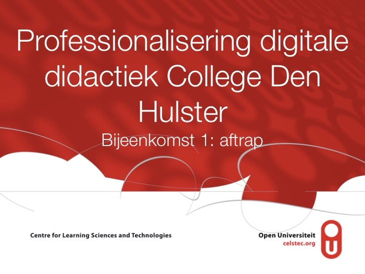 Professionalisering digitale  didactiek College Den          Hulster       Bijeenkomst 1: aftrap