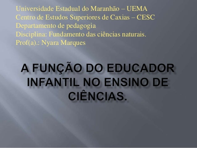 Universidade Estadual do Maranhão – UEMA Centro de Estudos Superiores de Caxias – CESC Departamento de pedagogia Disciplin...