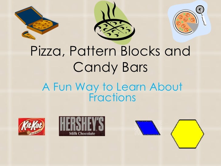 Pizza, Pattern Blocks and Candy Bars A Fun Way to Learn About Fractions