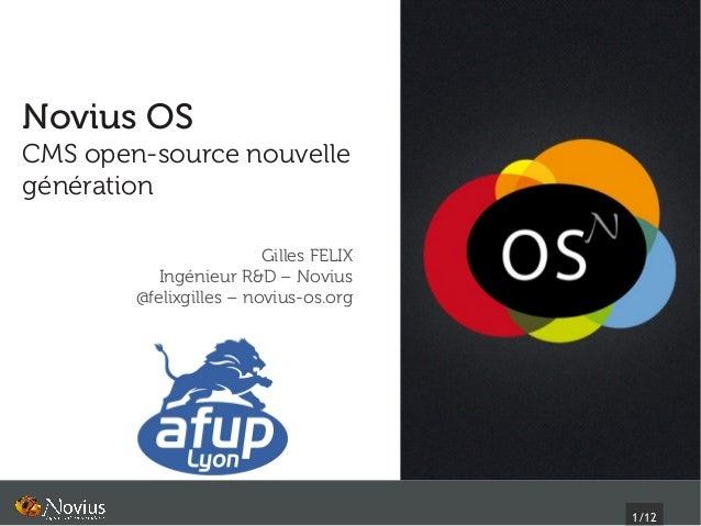 Novius OSCMS open-source nouvellegénération                         Gilles FELIX           Ingénieur R&D – Novius        @...