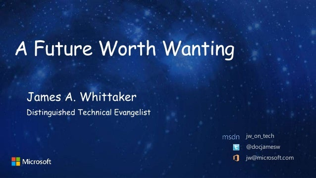 James Whittaker, Microsoft  - A Future Worth Wanting at SIC2013