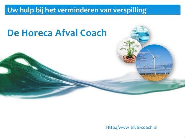 Uw hulp bij het verminderen van verspilling  De Horeca Afval Coach  Http://www.afval-coach.nl