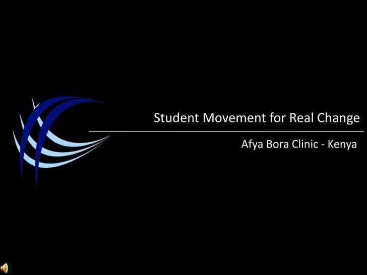 Student Movement for Real Change<br />Afya Bora Clinic- Kenya<br />