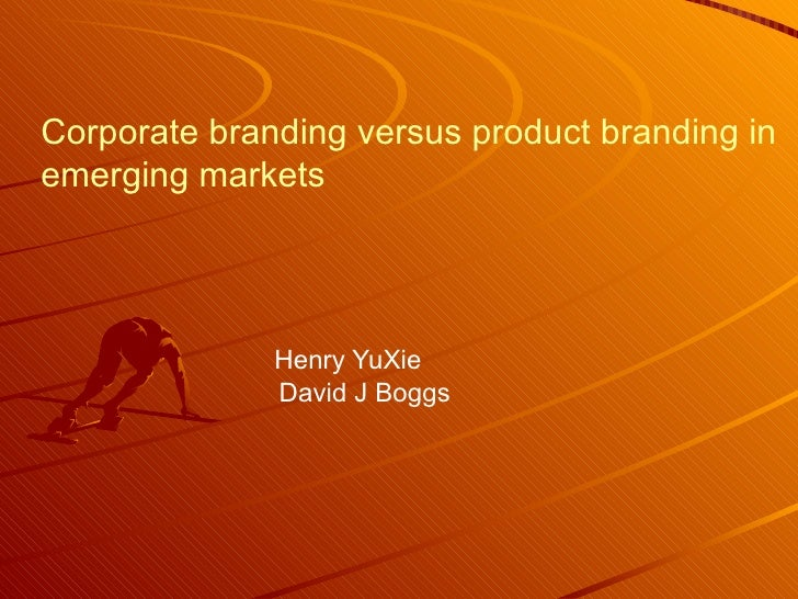 Corporate branding versus product branding in emerging markets   Henry YuXie   David J Boggs