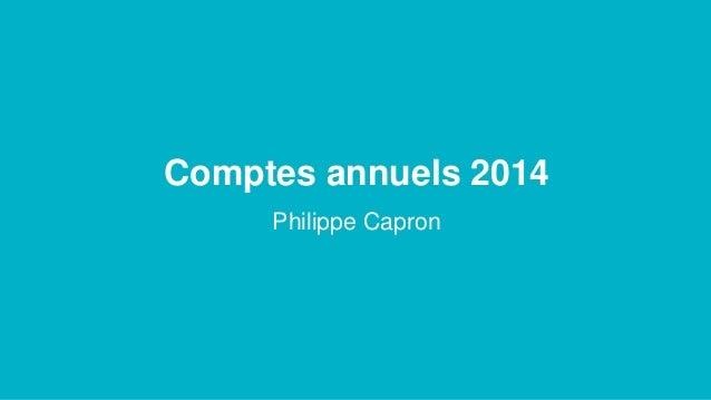 Comptes annuels 2014 Philippe Capron