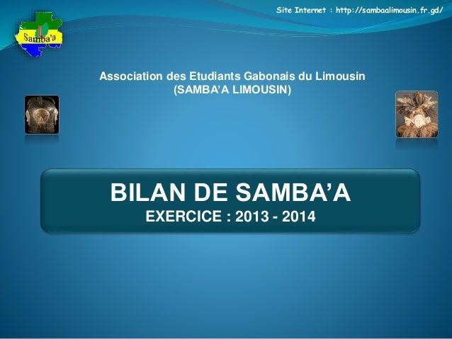 Site Internet : http://sambaalimousin.fr.gd/  Association des Etudiants Gabonais du Limousin  (SAMBA'A LIMOUSIN)  BILAN DE...