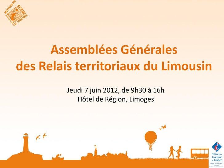 Assemblées Généralesdes Relais territoriaux du Limousin         Jeudi 7 juin 2012, de 9h30 à 16h            Hôtel de Régio...