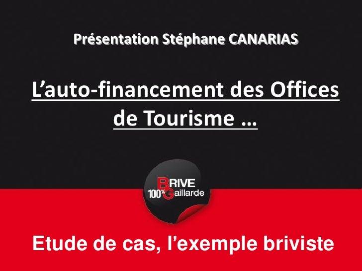 Présentation Stéphane CANARIASL'auto-financement des Offices         de Tourisme …Etude de cas, l'exemple briviste