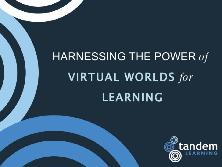 HARNESSING THE POWER  of VIRTUAL WORLDS  for LEARNING