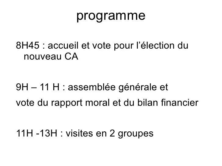 programme 8H45 : accueil et vote pour l'élection du nouveau CA 9H – 11 H : assemblée générale et vote du rapport moral et ...