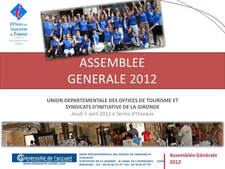 ASSEMBLEE                             GENERALE 2012              UNION DEPARTEMENTALE DES OFFICES DE TOURISME ET          ...
