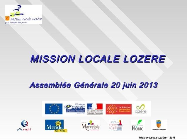 MISSION LOCALE LOZEREMISSION LOCALE LOZEREAssemblée Générale 20 juin 2013Assemblée Générale 20 juin 2013Mission Locale Loz...