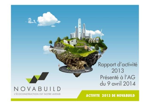 Rapport d'activité 2013 Présenté à l'AG du 9 avril 2014 ACTIVITE 2013 DE NOVABUILD