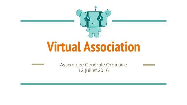 Virtual Association Assemblée Générale Ordinaire 12 Juillet 2016