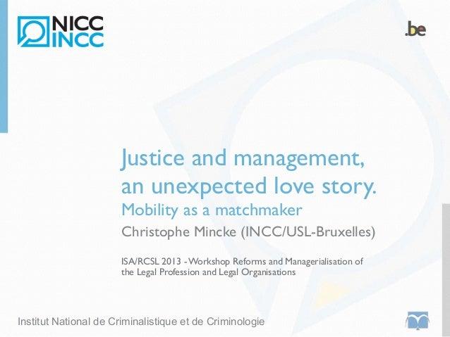 Institut National de Criminalistique et de Criminologie ISA/RCSL 2013 - Workshop Reforms and Managerialisation of the Lega...