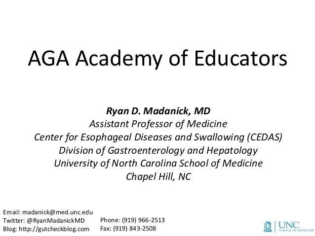 AGA Academy of Educators                          Ryan D. Madanick, MD                      Assistant Professor of Medicin...