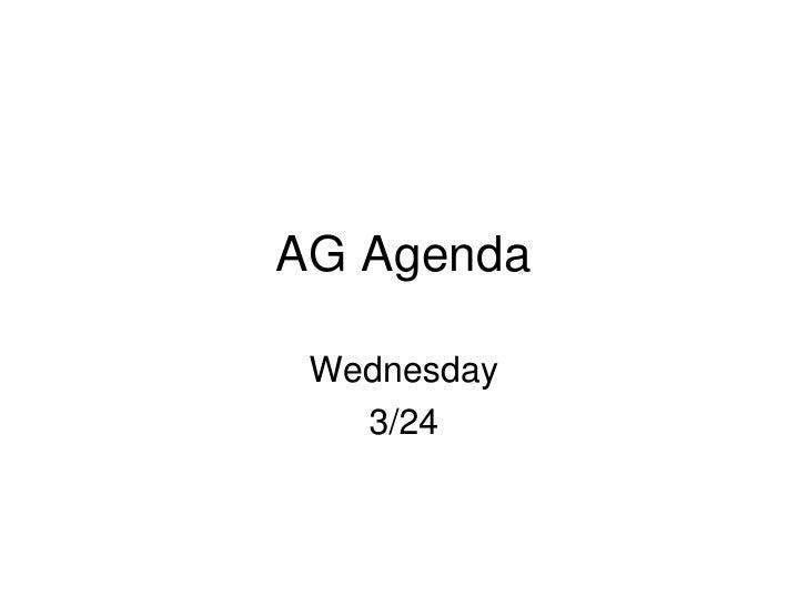 AG Agenda   Wednesday    3/24