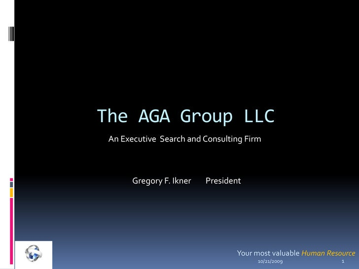 The AGA Group LLC <br />An Executive  Search and Consulting Firm<br />Gregory F. Ikner        President<br />Your most val...