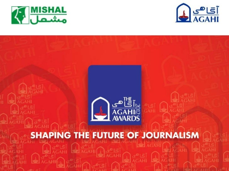 Why Agahi?• Media concentration on few issues• Lack of appreciation for the journalists  producing quality content• Shift ...