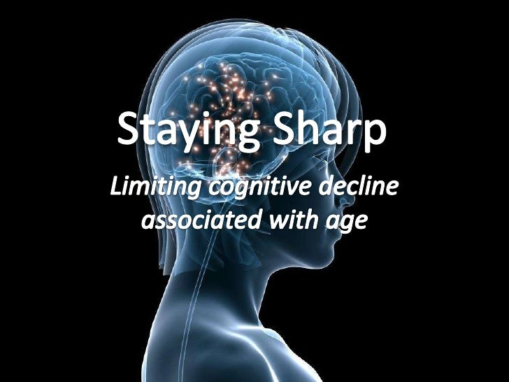 Staying Sharp<br />Limiting cognitive declineassociated with age<br />