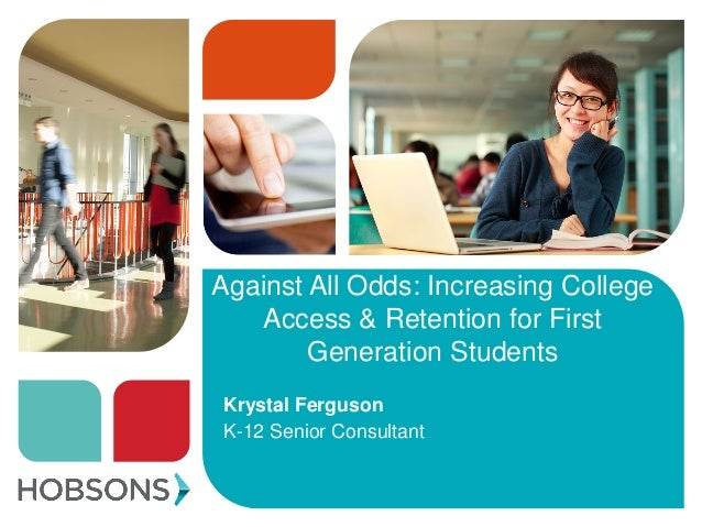 Against All Odds: Increasing College Access & Retention for First Generation Students