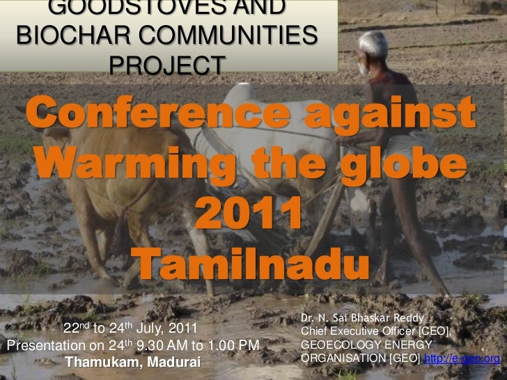GOODSTOVES AND BIOCHAR COMMUNITIES PROJECT<br />Conference against Warming the globe 2011 <br />Tamilnadu<br />Dr. N. SaiB...