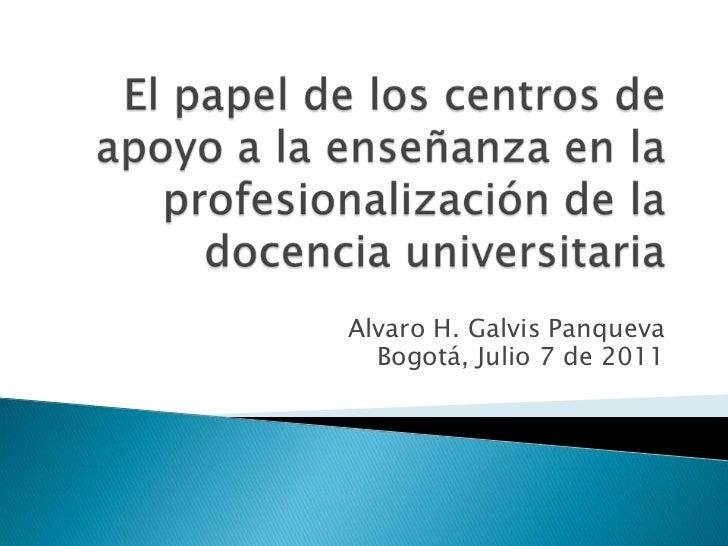El papel de los centros de apoyo a la enseñanza en la profesionalización de la docencia universitaria<br />Alvaro H. Galvi...