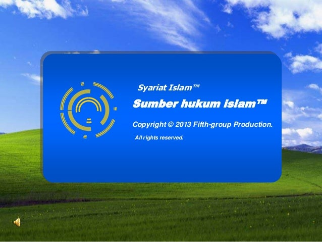 Syariat Islam™  Sumber hukum islam™ Copyright © 2013 Fifth-group Production. All rights reserved.