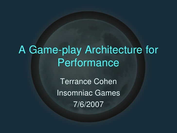 AGameplayArchitecturefor           Performance             TerranceCohen            InsomniacGames                 ...