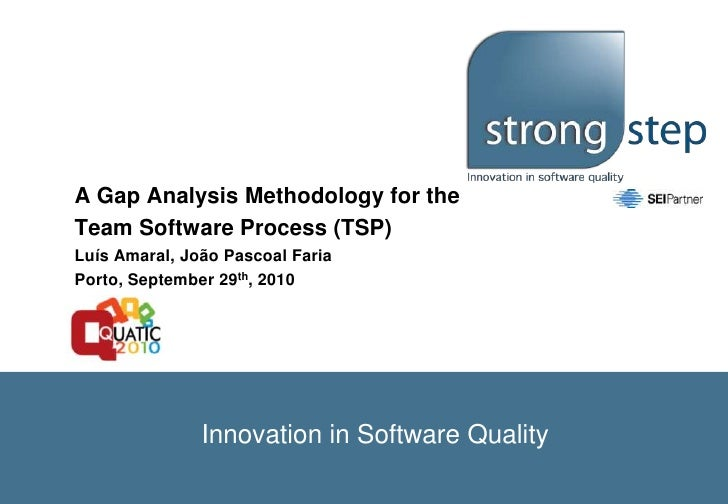 A Gap Analysis Methodology for the <br />Team Software Process (TSP)<br />Luís Amaral, João Pascoal Faria<br />Porto, Sept...