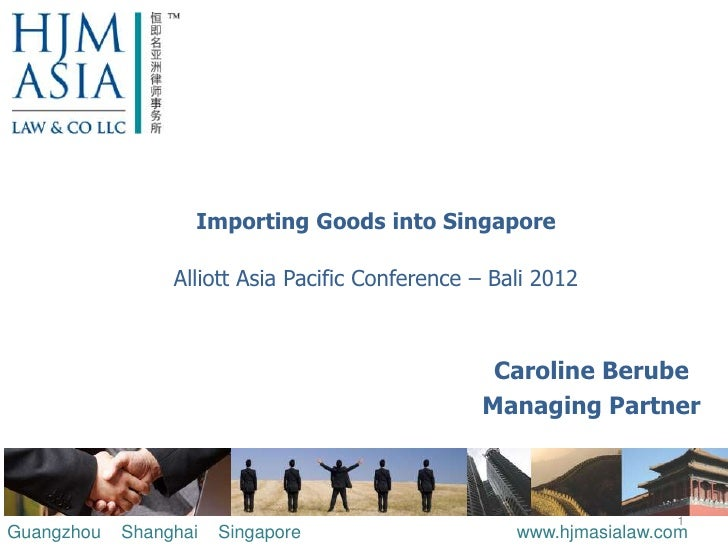Importing Goods into Singapore                 Alliott Asia Pacific Conference – Bali 2012                                ...