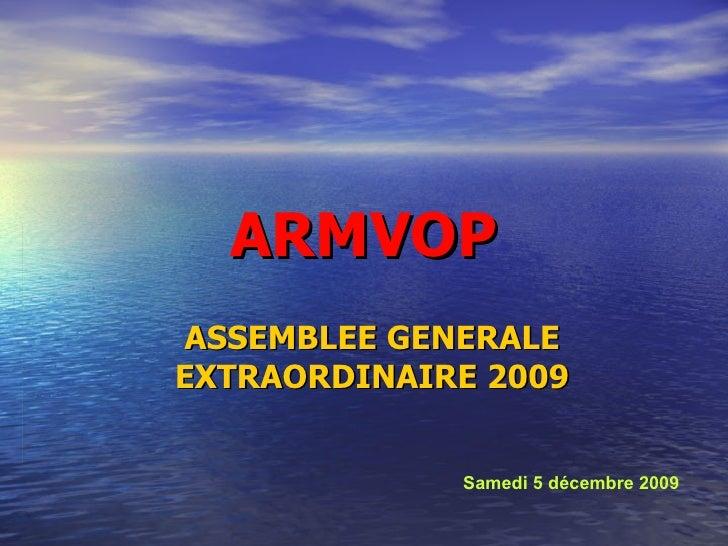 ARMVOP ASSEMBLEE GENERALE EXTRAORDINAIRE 2009 Samedi 5 décembre 2009