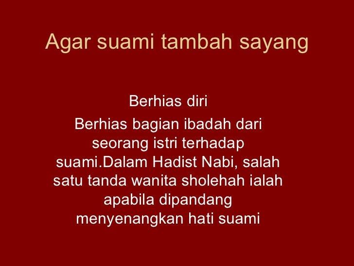Agar suami tambah sayang Berhias diri Berhias bagian ibadah dari seorang istri terhadap suami.Dalam Hadist Nabi, salah sat...