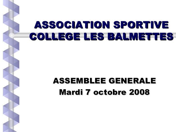 ASSOCIATION SPORTIVE COLLEGE LES BALMETTES ASSEMBLEE GENERALE Mardi 7 octobre 2008
