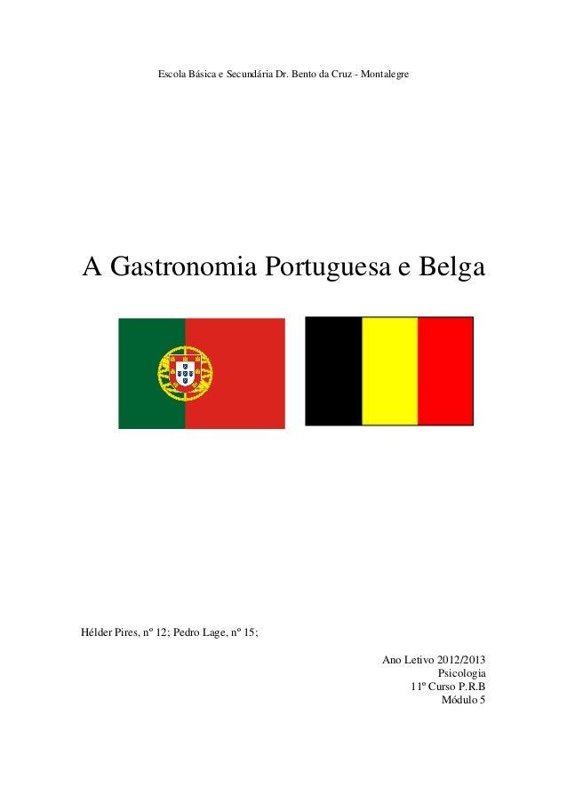 Escola Básica e Secundária Dr. Bento da Cruz - MontalegreA Gastronomia Portuguesa e BelgaHélder Pires, nº 12; Pedro Lage, ...