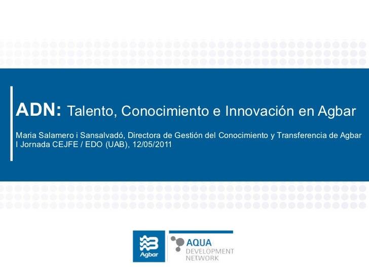 ADN: Talento, Conocimiento e Innovación en AgbarMaria Salamero i Sansalvadó, Directora de Gestión del Conocimiento y Trans...