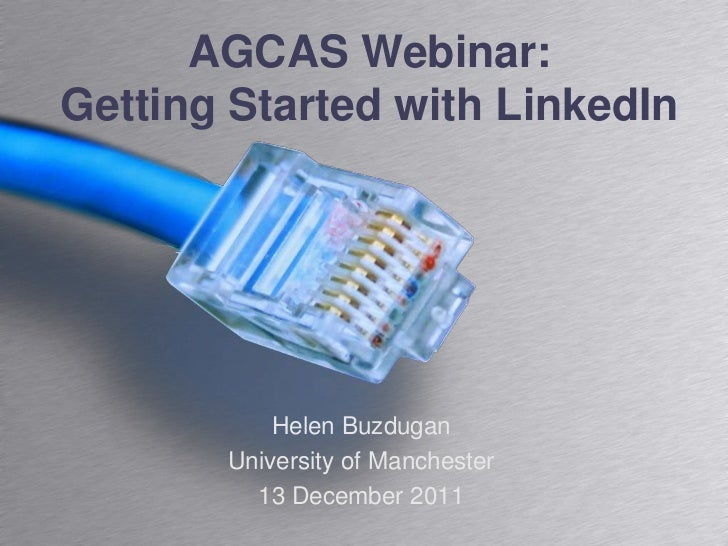 AGCAS Webinar:Getting Started with LinkedIn           Helen Buzdugan       University of Manchester         13 December 2011