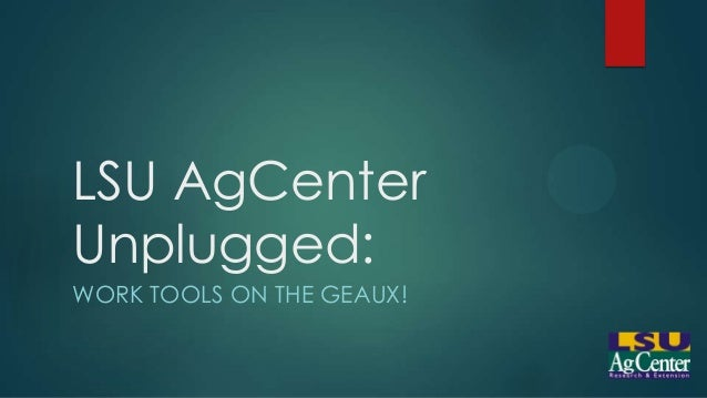 LSU AgCenterUnplugged:WORK TOOLS ON THE GEAUX!