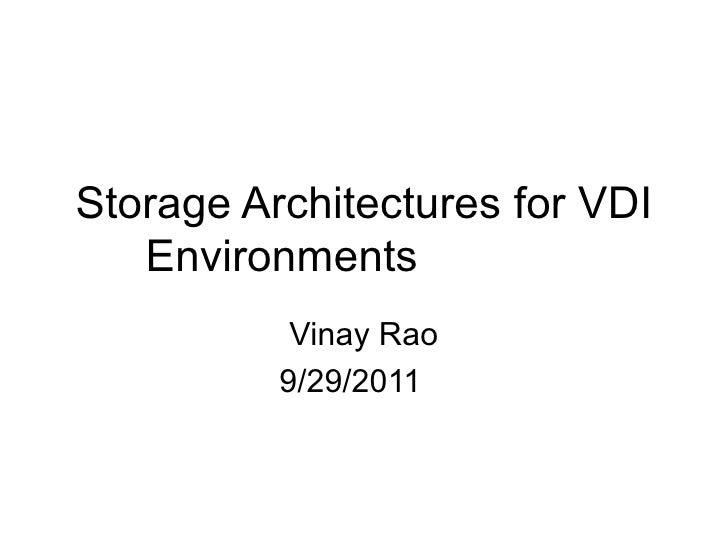 Storage Architectures for VDI Environments Vinay Rao 9/29/2011