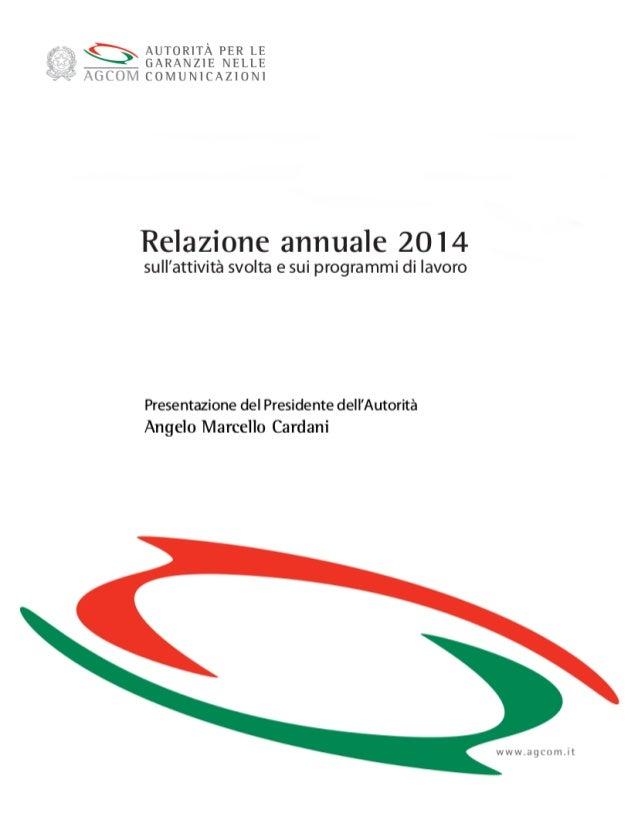 Presentazione del Presidente dell'Autorità Angelo Marcello Cardani Relazione annuale 2014 sull'attività svolta e sui progr...
