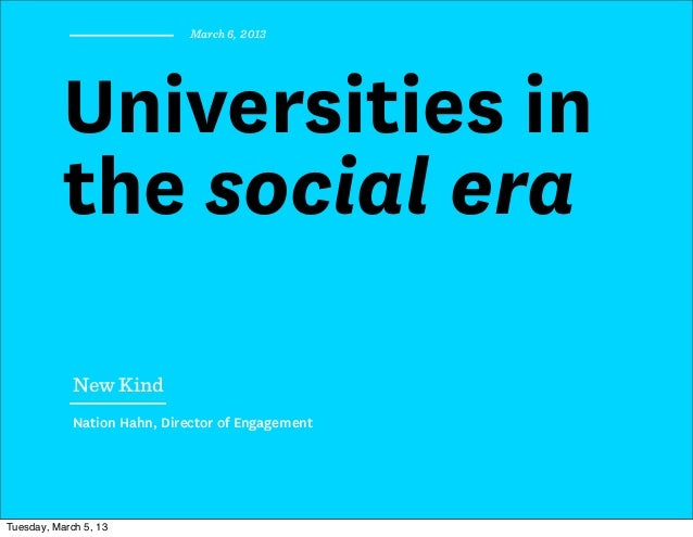 March 6, 2013           Universities in           the social era             New Kind             Nation Hahn, Director of...