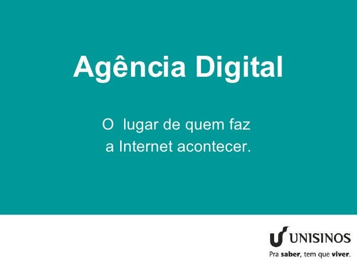 Agência Digital O  lugar de quem faz  a Internet acontecer.