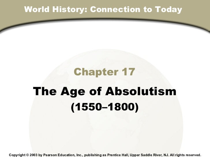 Chapter 17 The Age of Absolutism (1550–1800) Copyright © 2003 by Pearson Education, Inc., publishing as Prentice Hall, Upp...
