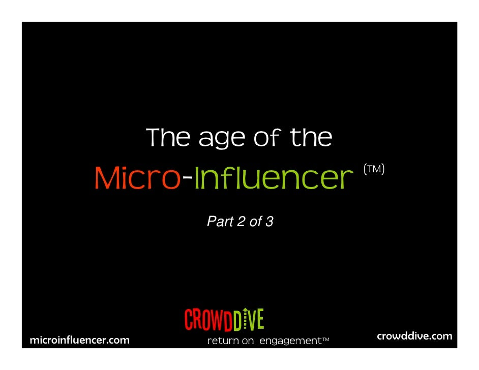 The age of the             Micro-Influencer                      (TM)                              Part 2 of 3            ...